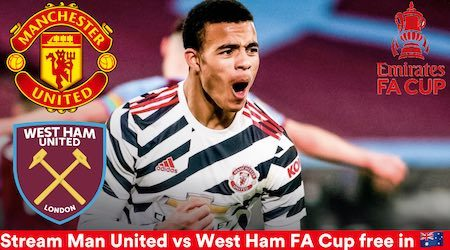 Manchester United v West Ham FA Cup 5th round: Start time and how to watch live and free in Australia