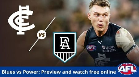 How to watch Carlton Blues vs Port Adelaide AFL live and match preview