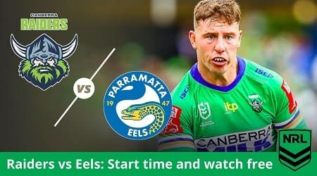 How to watch Canberra Raiders vs Parramatta Eels NRL live and preview