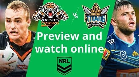 How to watch Wests Tigers vs Gold Coast Titans NRL live and match preview