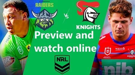 How to watch Newcastle Knights vs Canberra Raiders NRL live and match preview