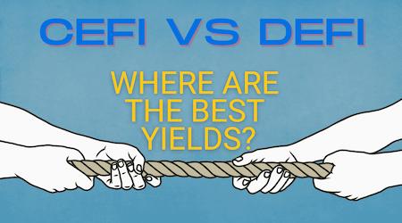 DeFi vs CeFi: Where should you be earning yield?