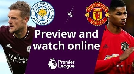 How to watch Leicester City vs Man United and match preview