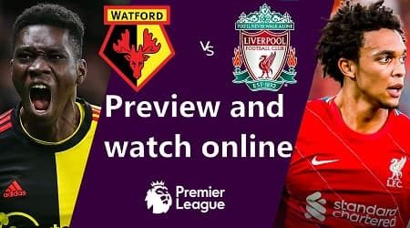 How to watch Watford vs Liverpool Premier League and match preview