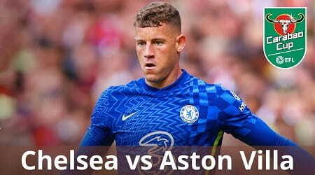 Watch Chelsea vs Aston Villa Carabao Cup live: Start time and preview